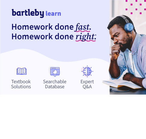 Picture of student. Bartleby Learn. Homework done fast. Homework done right. Textbook solutions. Searchable database. Expert Q&A. Click for more details.